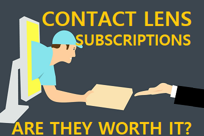 Contact Lens Subscription Services – Are They Worth It?